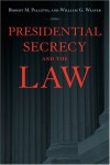 Presidential Secrecy and the Law - Robert M. Pallitto, William G. Weaver