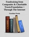 Fundraising from Companies & Charitable Trusts/Foundation + Through The Internet - Gordon  Owen