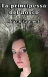 La principessa del bosco - Miriam Formenti