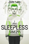 I AM SLEEPLESS: Sim 299 (Book 1) - Johan Twiss
