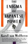 The Enigma of Japanese Power: People and Politics in a Stateless Nation - Karel Van Wolferen