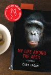 My Life Among the Apes - Cary Fagan