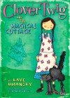 Clover Twig and the Magical Cottage (Clover Twig, #1) - Kaye Umansky, Johanna Wright