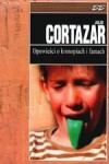 Opowieści o kronopiach i famach - Julio Cortázar, Zofia Chądzyńska