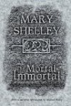 The Mortal Immortal: The Complete Supernatural Short Fiction of Mary Shelley - Mary Shelley, Jacob Weisman, Michael Bisop