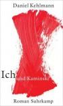 Ich und Kaminski: Roman - Daniel Kehlmann