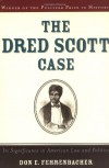 The Dred Scott Case: Its Significance in American Law and Politics - Don E. Fehrenbacher