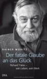 Der fatale Glaube an das Glück - Rainer Moritz