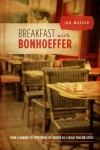 Breakfast with Bonhoeffer: How I Learned to Stop Being Religious So I Could Follow Jesus - Jon Walker