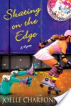 Skating on the Edge (Rebecca Robbins Mystery, #3) - Joelle Charbonneau