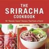 "The Sriracha Cookbook: 50 ""Rooster Sauce"" Recipes that Pack a Punch - Randy Clemens"