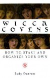 Wicca Covens: How to Start and Organize Your Own - Judy Harrow