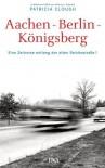 Aachen - Berlin - Königsberg: Eine Zeitreise entlang der alten Reichsstraße 1 - Patricia Clough, Dietmar Zimmer