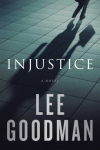Injustice: A Novel - Robert Lee Goodman