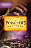 The Poisoner's Handbook: Murder and the Birth of Forensic Medicine in Jazz Age New York - Deborah Blum