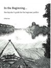 In the Beginning...: One kayaker's guide for the beginner paddler - K.Wm. Sears, Brian Mannor