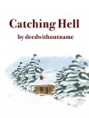 Catching Hell - ADeedWithoutaName