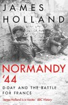 NORMANDY '44: D-Day and the Battle for France - James Holland