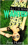 All I've Never Wanted - Ana Huang