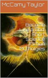 Become Like a God: Science Fiction Stories of Myths and Deities - McCamy Taylor
