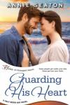 Guarding His Heart (Half Moon Bay #3) - Annie Seaton