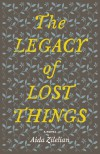 The Legacy of Lost Things - Aida Zilelian