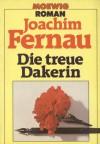 Die treue Dakerin - Joachim Fernau