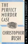 The Perfect Murder Case: A Ludovic Travers Mystery (The Ludovic Travers Mysteries) - Christopher Bush