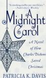A Midnight Carol: A Novel of How Charles Dickens Saved Christmas - Patricia K. Davis