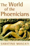 The World of the Phoenicians (Phoenix Giants) - Sabatino Moscati