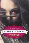 L'ultimo sacrificio. L'accademia dei vampiri - Richelle Mead, A. Carbone
