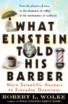 What Einstein Told His Barber: More Scientific Answers to Everyday Questions - Robert L. Wolke