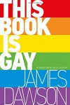 This Book Is Gay - James Dawson, David Levithan
