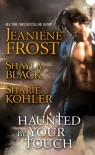 Haunted by Your Touch - Shayla Black, Jeaniene Frost, Sharie Kohler