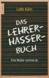 Das Lehrerhasser Buch - Lotte Kühn
