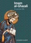 Imam al-Ghazali: A Concise Life - Edoardo Albert