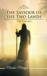 The Saviour of the Two Lands: The Calling - Monika Mangal