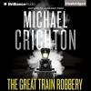 The Great Train Robbery - Michael Crichton, Michael Kitchen
