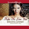 Make Me Love You - Beverley A. Crick, Johanna Lindsey, Recorded Books LLC