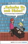 """""""Verkaufen Sie auch Bücher?"""": Kuriose Kundenfragen in Buchhandlungen (German Edition) - Jen Campbell"""