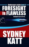 Foresight is Flawless (Undercover Series 3) - Sydney Katt