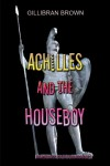 Achilles and the Houseboy (Memoirs of Houseboy, #3) - Gillibran Brown