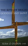 The Rites of Brigid: Goddess and Saint - Sean O'Duinn