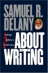 About Writing: Seven Essays, Four Letters, & Five Interviews - Samuel R. Delany