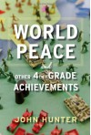 World Peace and Other 4th-Grade Achievements - John Hunter