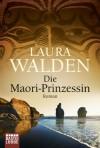 Die Maori-Prinzessin: Roman - Laura Walden