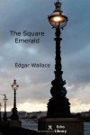 The Square Emerald - Edgar Wallace