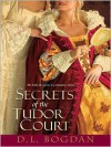 Secrets of the Tudor Court - D.L. Bogdan