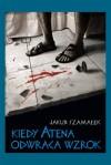 Kiedy Atena odwraca wzrok - Jakub Szamałek