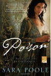 Poison: A Novel of the Renaissance - Sara Poole